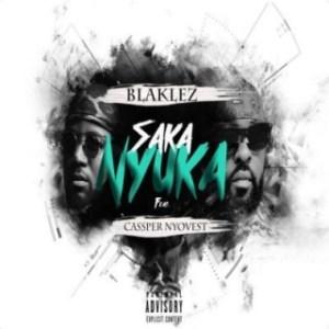 Blaklez - Saka Nyuka ft. Cassper Nyovest